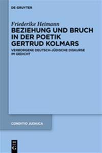 Beziehung Und Bruch in Der Poetik Gertrud Kolmars