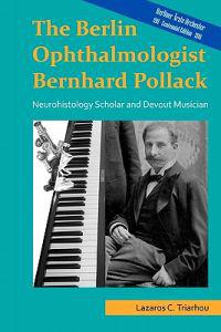 The Berlin Ophthalmologist Bernhard Pollack: Neurohistology Scholar and Devout Musician