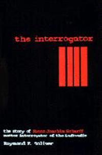 The Interrogator: The Story of Hanns Joachim Scharff, Master Interrogator of the Luftwaffe