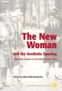 The New Woman and the Aesthetic Opening : Unlocking Gender in Twentieth-Century Texts