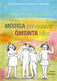 Modiga prinsessor och ömsinta killar : genusmedveten pedagogik i praktiken