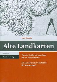 Alte Landkarten: Von Der Antike Bis Zum Ende Des 19. Jahrhunderts. Ein Handbuch Zur Geschichte Der Kartographie