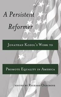 A Persistent Reformer: Jonathan Kozol S Work to Promote Equality in America