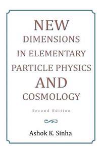 New Dimensions in Elementary Partcile Physics and Cosmology