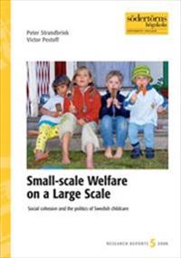 Small-scale Welfare on a Large Scale : Social cohesion and the politics of Swedish childcare