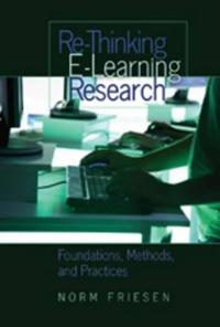 Re-Thinking E-Learning Research: Foundations, Methods, and Practices