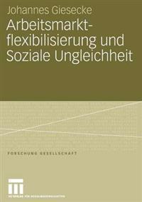 Arbeitsmarktflexibilisierung Und Soziale Ungleichheit