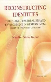 Reconstructing Identities:: Tribes, Agro-Pastoralists and Environment in Western India (Seventh-Twentieth Century)