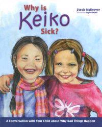 Why Is Keiko Sick?: A Conversation with Your Child about Why Bad Things Happen