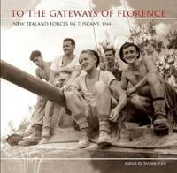 To the Gateways of Florence New Zealand Forces in Tuscany 1944