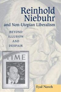Reinhold Niebuhr and Non-Utopian Liberalism