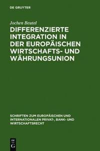 Differenzierte Integration in Der Europäischen Wirtschafts- Und Währungsunion