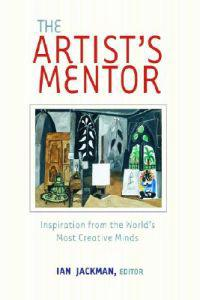 The Artist's Mentor: Inspiration from the World's Most Creative Minds