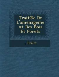 Trait¿e De L'amenagement Des Bois Et For¿ets