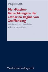 Die 'Passion-Betrachtungen' Der Catharina Regina Von Greiffenberg: Im Rahmen Ihres Lebenslaufes Und Ihrer Frommigkeit