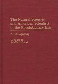 The Natural Sciences and American Scientists in the Revolutionary Era