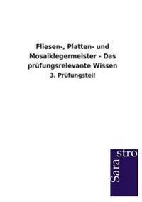 Fliesen-, Platten- Und Mosaiklegermeister - Das Prufungsrelevante Wissen