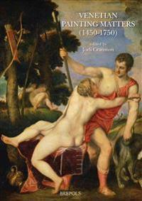 Venetian Painting Matters, 1450-1750