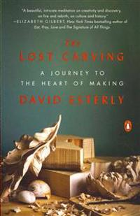 The Lost Carving: A Journey to the Heart of Making