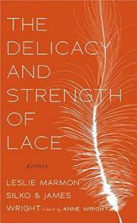 The Delicacy and Strength of Lace: Letters Between Leslie Marmon Silko & James Wright
