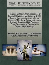 Flagler's Estate V. Commissioner of Internal Revenue; Matthews V. C I R; Cary V. Commissioner of Internal Revenue' Flagler V. Commissioner of Internal Revenue U.S. Supreme Court Transcript of Record with Supporting Pleadings