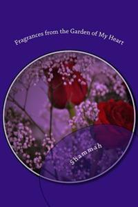 Fragrances from the Garden of My Heart: Reflective Journey in Prose, Poetry & Contemplative Thought