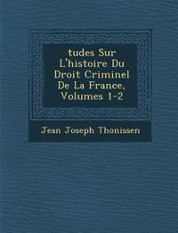 ¿tudes Sur L'histoire Du Droit Criminel De La France, Volumes 1-2