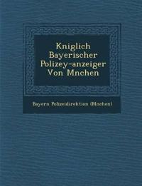 K¿niglich Bayerischer Polizey-anzeiger Von M¿nchen