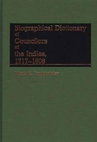 Biographical Dictionary of Councilors of the Indies, 1717-1808