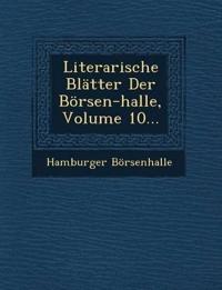 Literarische Blätter Der Börsen-halle, Volume 10...