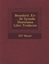 Benedicti Xiv ... De Synodo Dioecesana Libri Tredecim