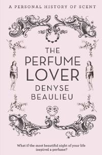 Perfume lover - a personal story of scent