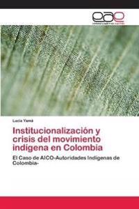 Institucionalizacion y Crisis del Movimiento Indigena En Colombia