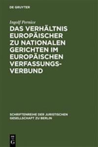 Das Verhältnis Europäischer Zu Nationalen Gerichten Im Europäischen Verfassungsverbund