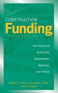 Construction Funding: The Process of Real Estate Development, Appraisal, an
