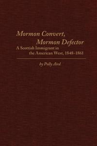 Mormon Convert, Mormon Defector: A Scottish Immigrant in the American West, 1848-1861