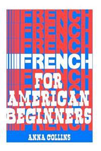 French for American Beginners: (It's Easy!)