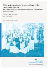Bildungskonzepte Der Krankenpflege in Der Weimarer Republik: Die Schwesternschaft Des Evangelischen Diakonievereins E.V., Berlin-Zehlendorf