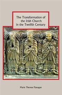 The Transformation of the Irish Church in the Twelfth Century