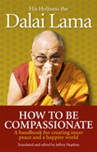 How to be compassionate - a handbook for creating inner peace and a happier