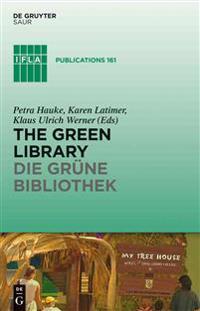 The Green Library - Die Grüne Bibliothek: The Challenge of Environmental Sustainability - Ökologische Nachhaltigkeit in Der Praxis