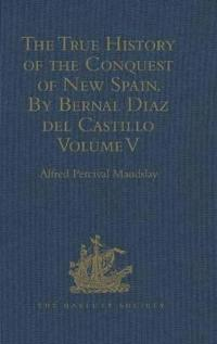The True History of the Conquest of New Spain by Bernal Diaz Del Castillo, One of Its Conquerors