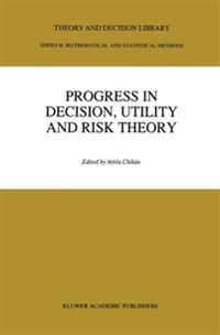 Progress in Decision, Utility, and Risk Theory