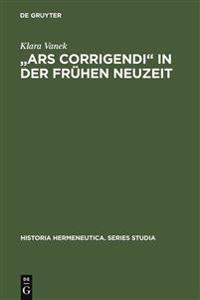 """""""ars Corrigendi"""" in Der Fr hen Neuzeit"""