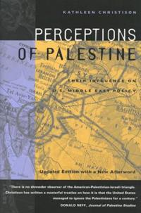 Perceptions of Palestine: Their Influence on U.S. Middle East Policy, Updated Edition with a New Afterword