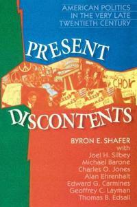 Present Discontents: American Politics in the Very Late Twentieth Century