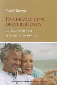 Envejezca Con Desverguenza: El Resto de su Vida Es Lo Mejor de su Vida = Age with Shamelessness