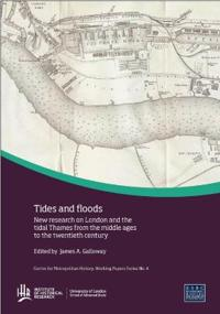 Tides and Floods: New Research on London and the Tidal Thames from the Middle Ages to the Twentieth Century