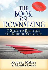 The Book on Downsizing: 7 Steps to Rightsize the Rest of Your Life