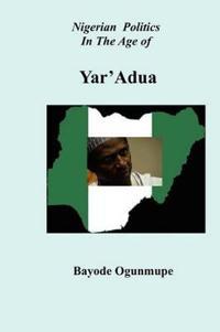 Nigerian Politics In The Age of Yar'Adua